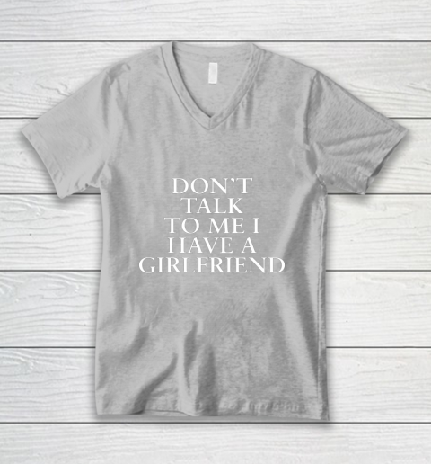 Don t Talk To Me I Have A Girlfriend Valentine V-Neck T-Shirt 3
