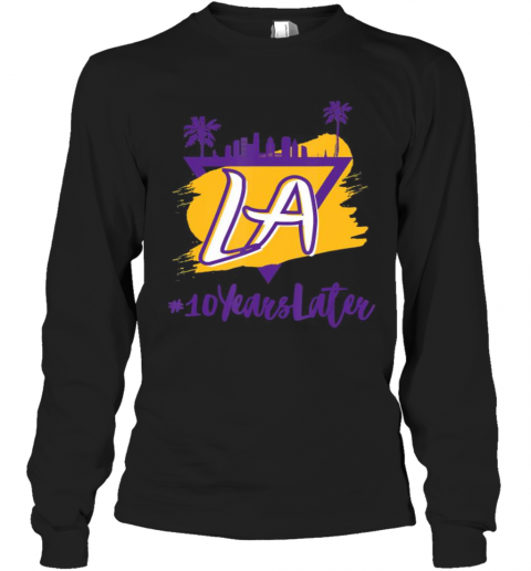 10 Years Later LA Long Sleeve T-Shirt