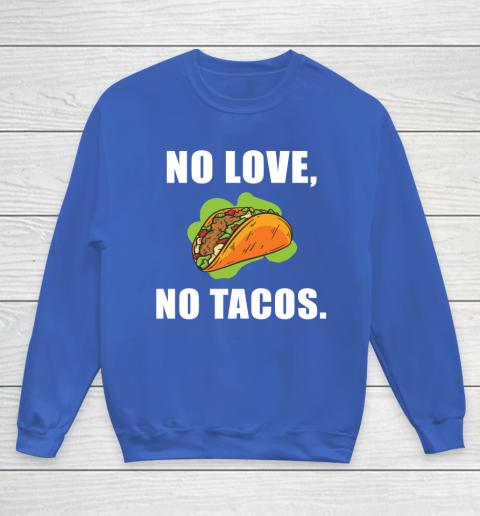 No Love No Tacos Shirt Youth Sweatshirt 6