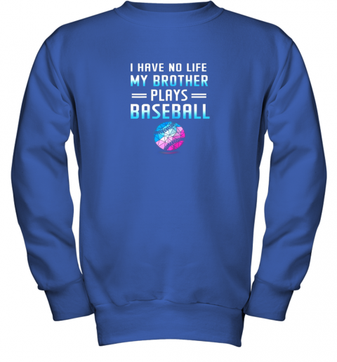 vtop i have no life my brother plays baseball sport lovers youth sweatshirt 47 front royal