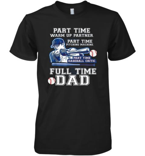 Mens Part Time Warm Up Partner Pitching Machine Baseball Dad Premium Men's T-Shirt
