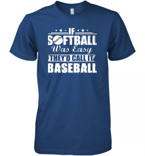 p0nk if softball was easy they39 d call it baseball premium guys tee 5 front royal