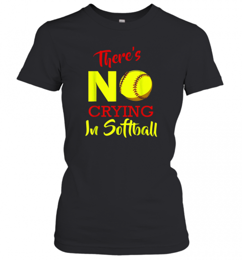 There's No Crying In Softball Baseball Coach Player Lover Women's T-Shirt
