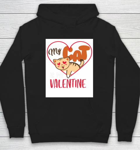 Cute My Cat Is My Valentine Cat Lover Valentines Day Gift Hoodie