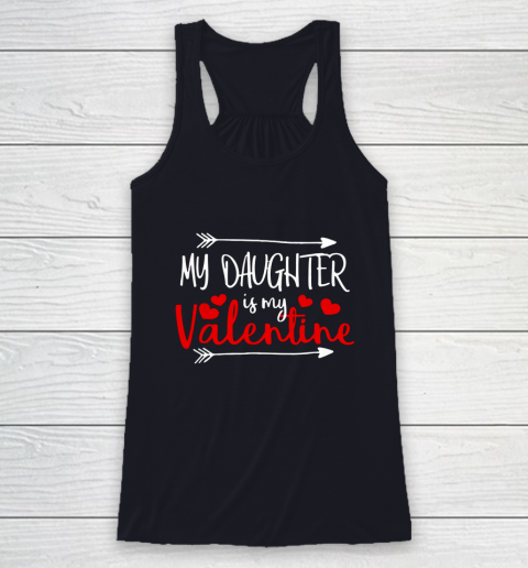 My Daughter is My Valentine Mommy Daddy Valentines Day Gift Racerback Tank 7