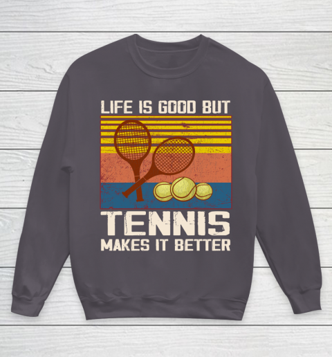 Life is good but tennis makes it better Youth Sweatshirt 5