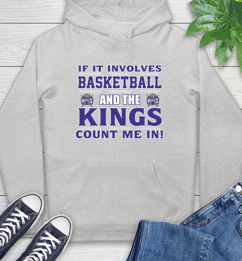 Nba If It Involves Basketball And Sacramento Kings Count Me In Sports Hoodie