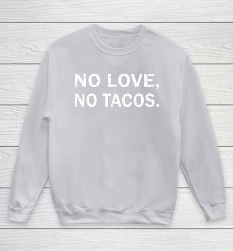 No Love, No Tacos La Carreta Mexican Grill Youth Sweatshirt 3