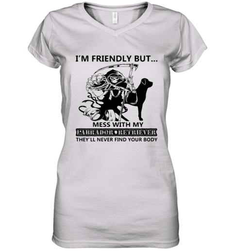 I'm Friendly But Mess With My Labrador Retriever Death Women's V-Neck T-Shirt