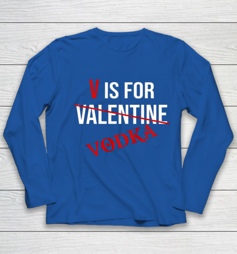 Funny V is for Vodka Alcohol T Shirt for Valentine Day Youth Long Sleeve 7