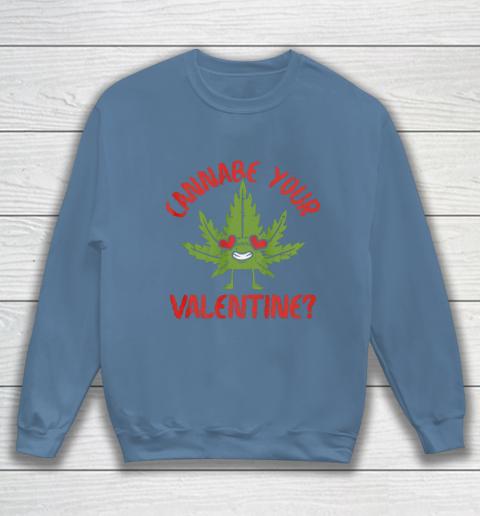 Cannabe Your Valentine Day Funny Weed Stoner Boyfriend Gifts Sweatshirt 6
