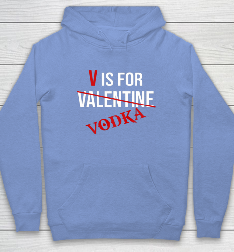 Funny V is for Vodka Alcohol T Shirt for Valentine Day Hoodie 8