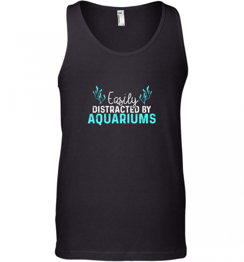 Aquariums Easily Distracted Fish Tank Gift Fish Lover Gift TShirt Tank Top
