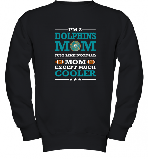 I'm A Dolphins Mom Just Like Normal Mom Except Cooler NFL Youth Sweatshirt