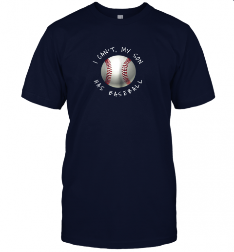 2kli i can39 t my son has baseball practice for moms dads jersey t shirt 60 front navy