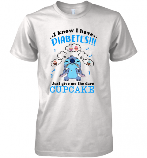 Stitch I Know I Have Diabetes Just Give Me The Darn Cupcake Premium Men's T-Shirt