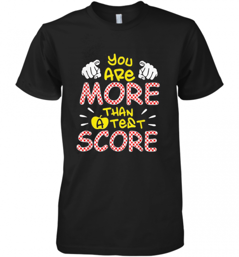 You Are More Than A Test Score Premium Men's T-Shirt