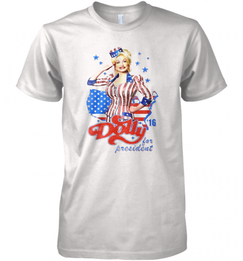 Dolly Parton For President America 4Th Of July Independence Day Premium Men's T-Shirt