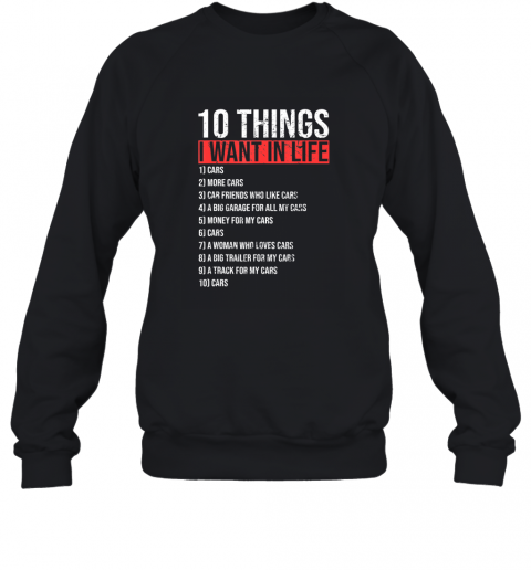 10 Things I Want In My Life More Cars Funny Classic Gift TShirt Sweatshirt