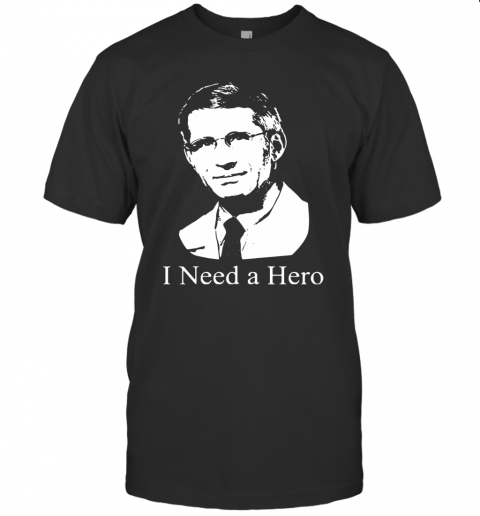 Dr Fauci I Need A Hero T-Shirt