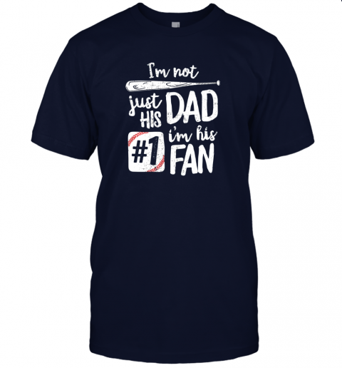 a2b5 i39 m not just his dad i39 m his 1 fan baseball shirt father jersey t shirt 60 front navy