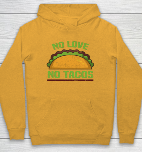 Tacos Vintage Mexican Iowa No Love No Tacos Food Grill Humor Hoodie 2
