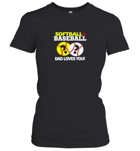 Softball or Baseball Dad Loves You Gender Reveal Women's T-Shirt