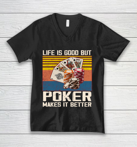 Life is good but poker makes it better V-Neck T-Shirt