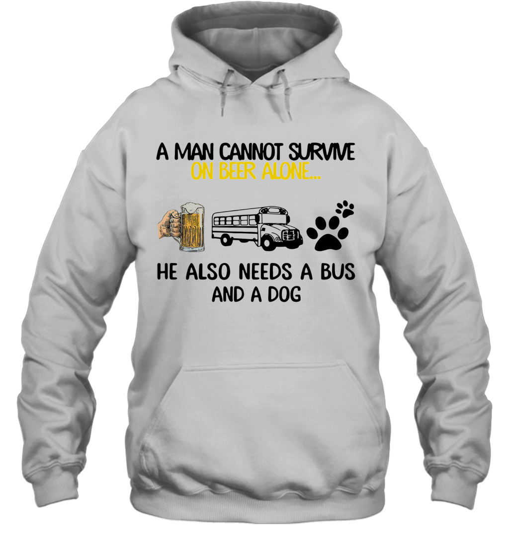 A Man Cannot Survive On Beer Alone He Also Needs A Bus And A Dog shirt Hoodie