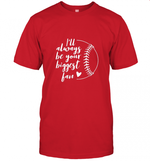 5om4 i39 ll always be your biggest baseball fan softball gift jersey t shirt 60 front red