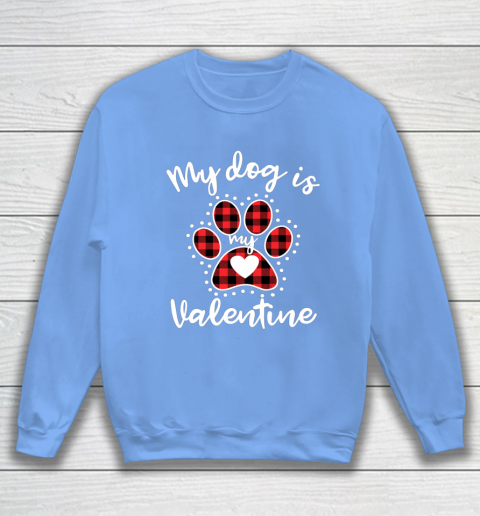 My Dog is My Valentine T Shirt Gift for dog lover Sweatshirt 8