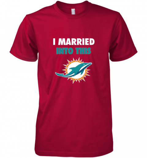 hko9 i married into this miami dolphins football nfl premium guys tee 5 front red