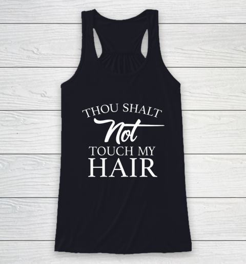 Funny Thou Shalt Not Touch My Hair Racerback Tank 7
