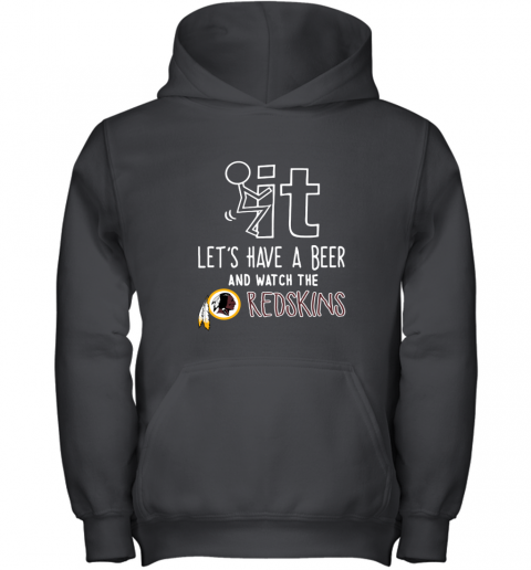 NFL Fuck It Let's Have A Beer And Watch The WASHINGTON REDSKINS LOGO Youth Hoodie