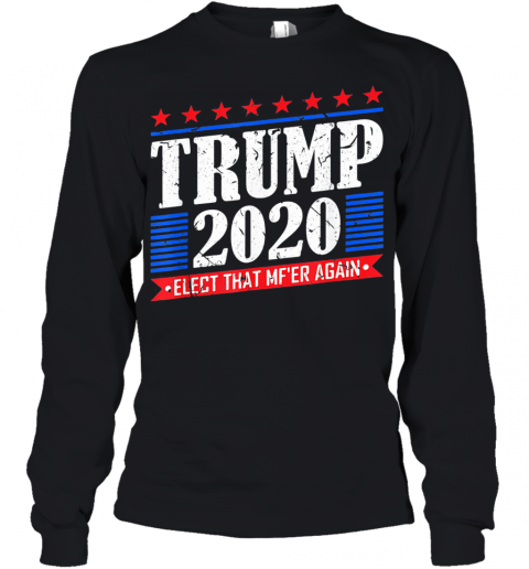 Donald Trump 2020 Elect That Mf'Er Again Youth Long Sleeve
