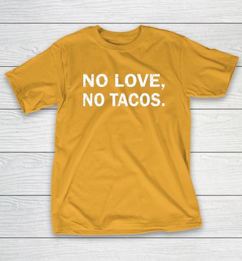 No Love, No Tacos La Carreta Mexican Grill T-Shirt 2