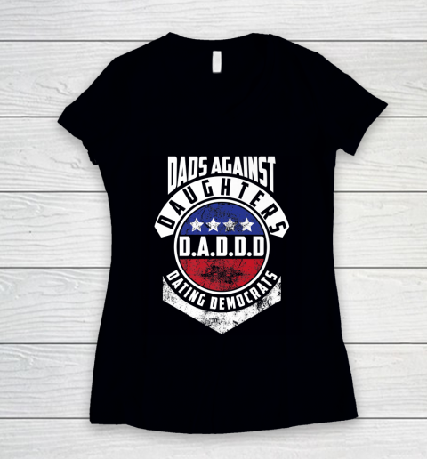 Daddd shirt Funny Shirt For Daddy Dads Against Daughters Dating Democrats Women's V-Neck T-Shirt