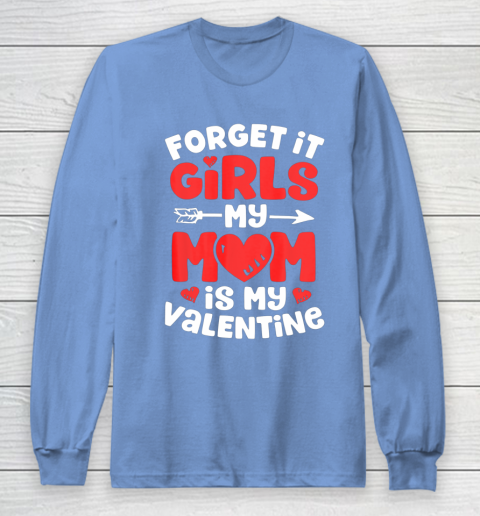 Forget It Girls My Mom Is My Valentine Valentines Day Long Sleeve T-Shirt 8