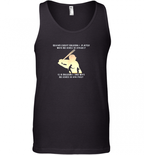 Mens Behind Every Baseball Player Is A Dad That Believes Tank Top