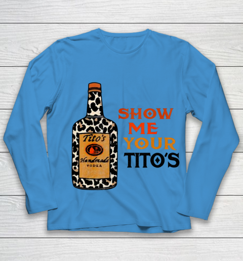 Show Me Your Tito s Funny Drinking Vodka Alcohol Lover Youth Long Sleeve 4