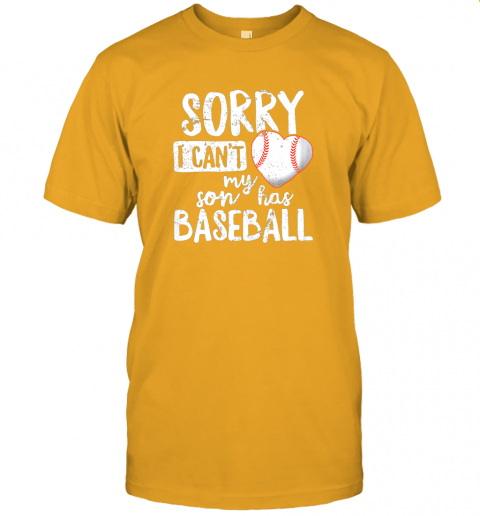 pxjb sorry i cant my son has baseball shirt funny mom dad jersey t shirt 60 front gold