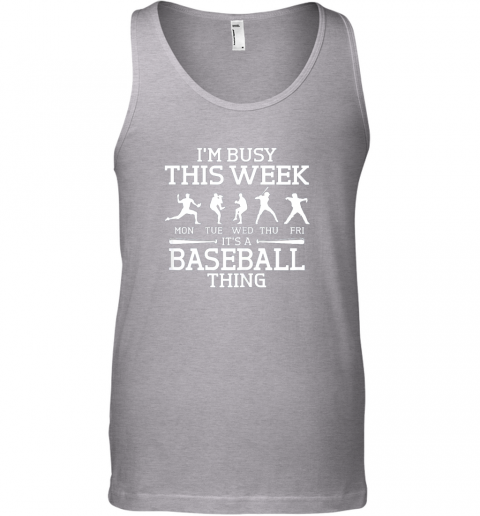 2r3i it39 s baseball thing player i39 m busy this week shirt unisex tank 17 front sport grey