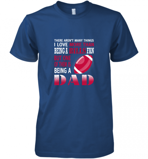 uok2 i love more than being a bills fan being a dad football premium guys tee 5 front royal