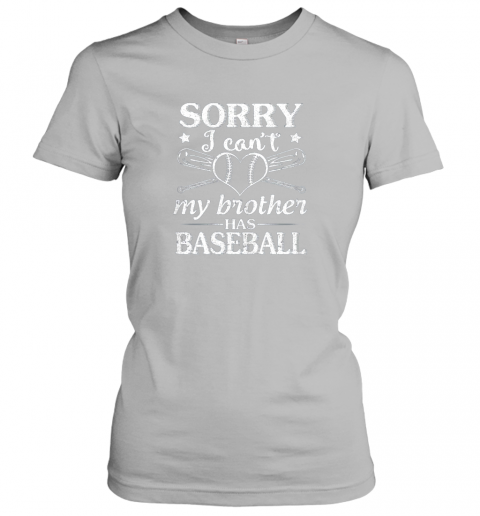 k9ki sorry i can39 t my brother has baseball happy sister brother ladies t shirt 20 front sport grey
