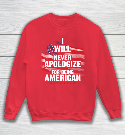 Veteran Shirt Patriot Never Apologize Sweatshirt 7