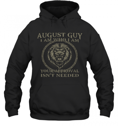 Lions August Guy I Am Who I Am Your Approval Isn'T Needed Hoodie