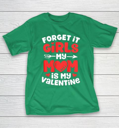 Forget It Girls My Mom Is My Valentine Valentines Day T-Shirt 5