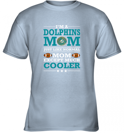 uuvs i39 m a dolphins mom just like normal mom except cooler nfl youth t shirt 26 front light blue