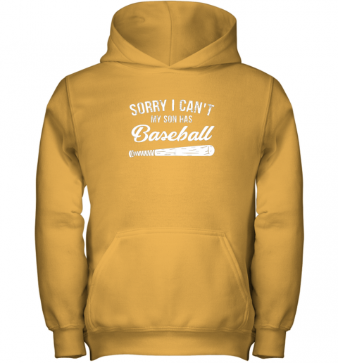 d01r sorry i cant my son has baseball shirt mom dad gift youth hoodie 43 front gold