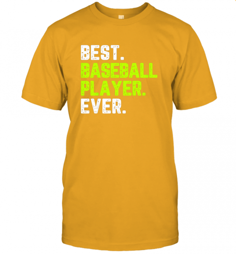 oeix best baseball player ever funny quote gift jersey t shirt 60 front gold
